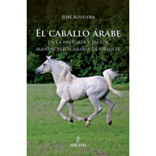 LIBRO EL CABALLO ÁRABE EN LA HISTORIA Y EN LOS MANUSCRITOS ÁRABES DE ORIENTE